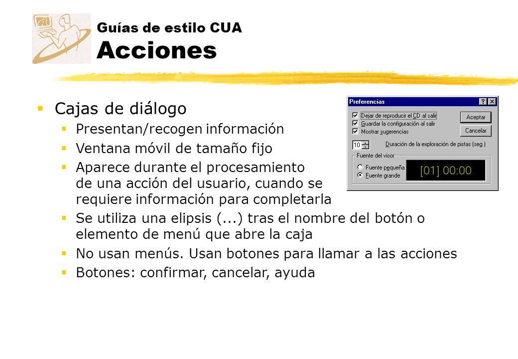 Guías de estilo CUA Acciones Cajas de diálogo Presentan/recogen información Ventana móvil de tamaño fijo Aparece durante el procesamiento de una acció