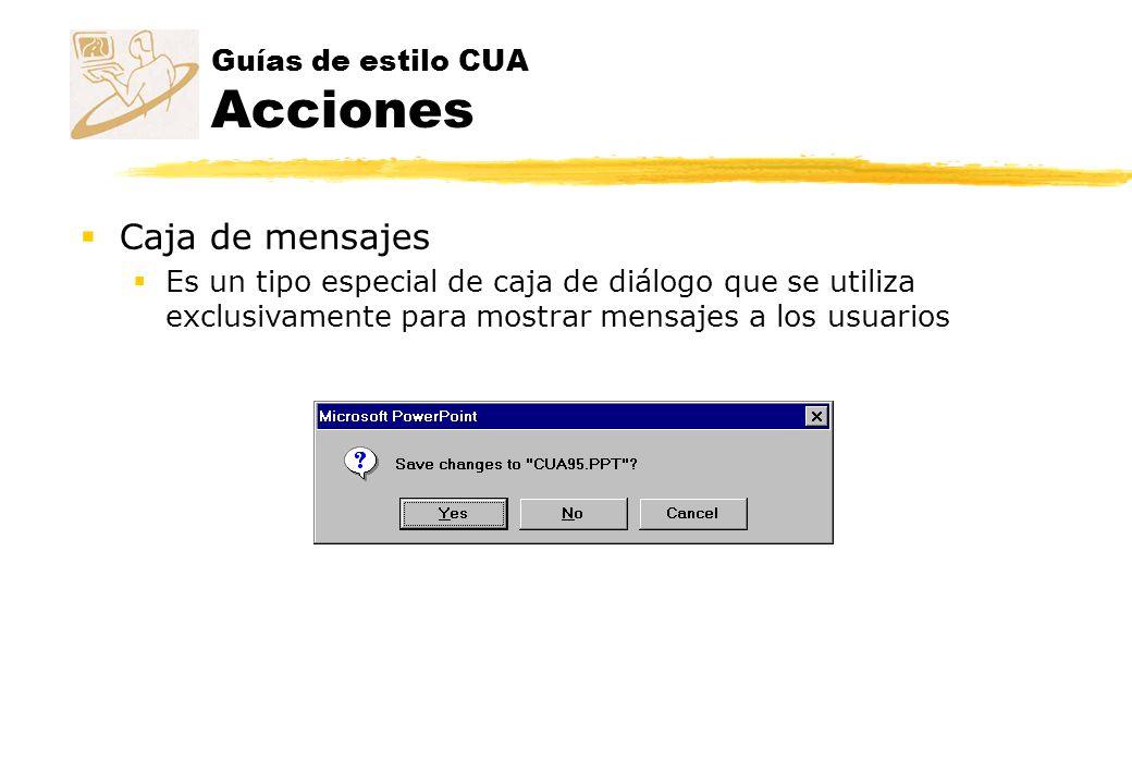 Guías de estilo CUA Acciones Caja de mensajes Es un tipo especial de caja de diálogo que se utiliza exclusivamente para mostrar mensajes a los usuario