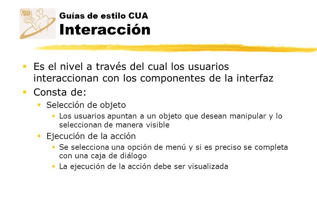 Guías de estilo CUA Interacción Es el nivel a través del cual los usuarios interaccionan con los componentes de la interfaz Consta de: Selección de ob
