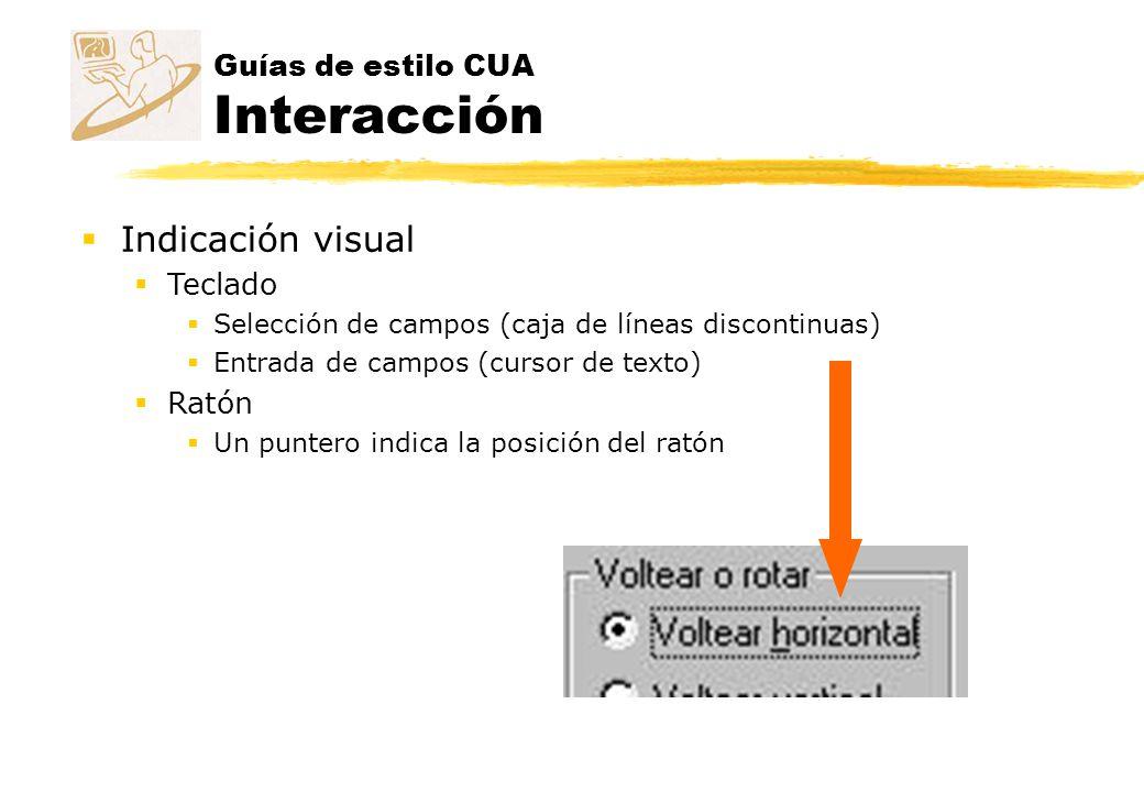 Guías de estilo CUA Interacción Indicación visual Teclado Selección de campos (caja de líneas discontinuas) Entrada de campos (cursor de texto) Ratón