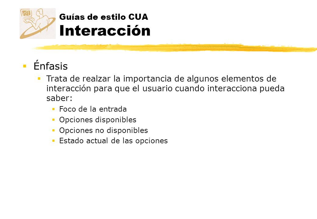 Guías de estilo CUA Interacción Énfasis Trata de realzar la importancia de algunos elementos de interacción para que el usuario cuando interacciona pu