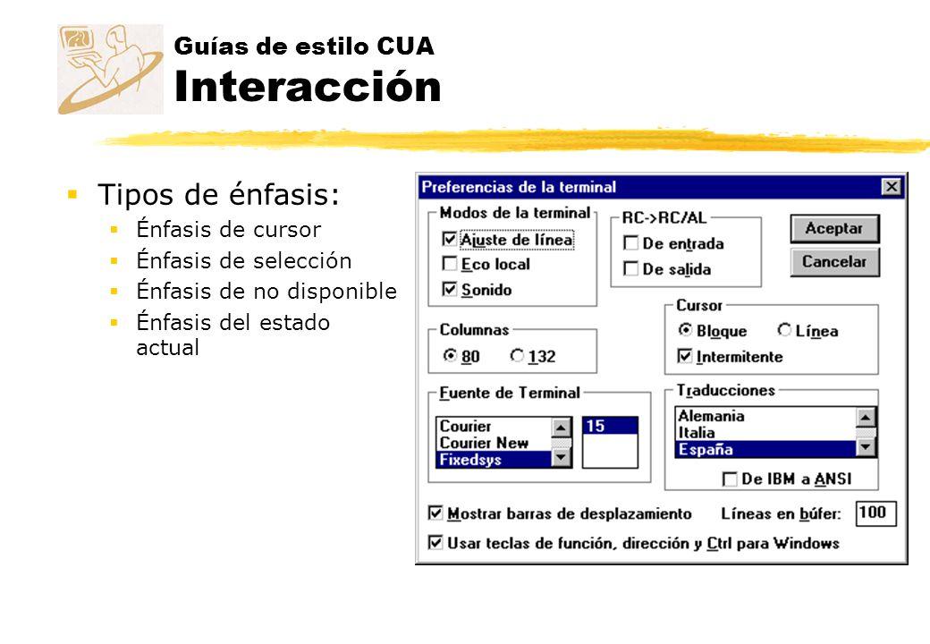 Guías de estilo CUA Interacción Tipos de énfasis: Énfasis de cursor Énfasis de selección Énfasis de no disponible Énfasis del estado actual