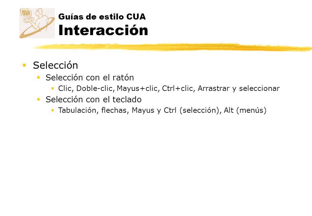 Guías de estilo CUA Interacción Selección Selección con el ratón Clic, Doble-clic, Mayus+clic, Ctrl+clic, Arrastrar y seleccionar Selección con el tec