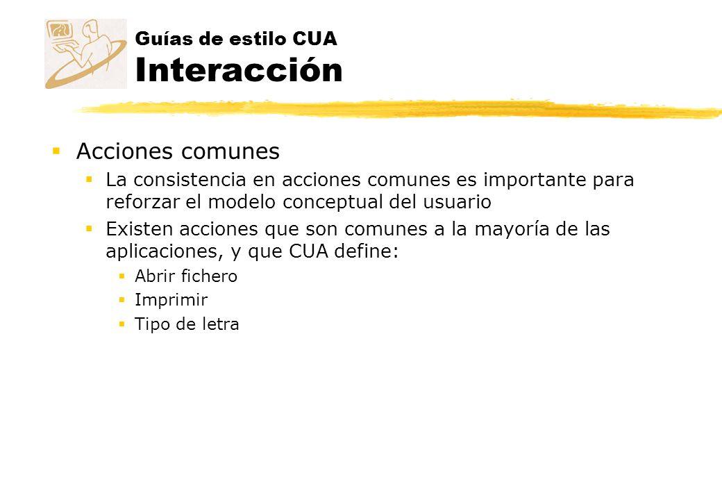 Guías de estilo CUA Interacción Acciones comunes La consistencia en acciones comunes es importante para reforzar el modelo conceptual del usuario Exis
