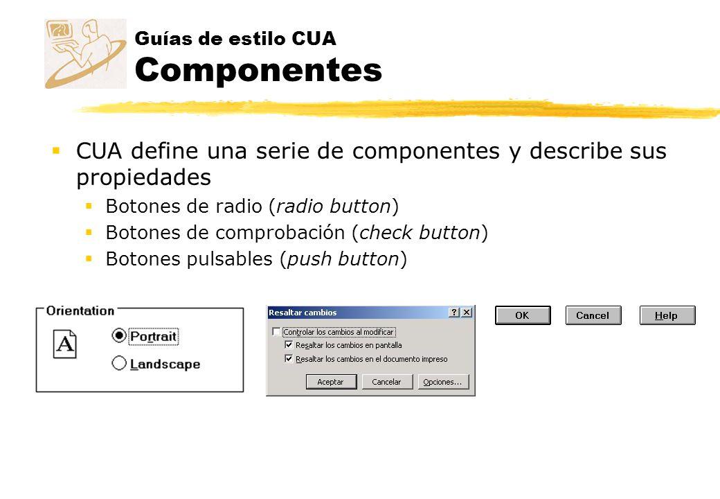 Guías de estilo CUA Componentes CUA define una serie de componentes y describe sus propiedades Botones de radio (radio button) Botones de comprobación