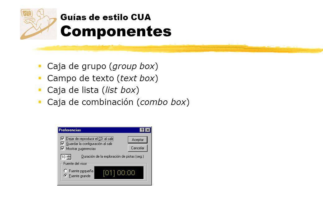 Guías de estilo CUA Componentes Caja de grupo (group box) Campo de texto (text box) Caja de lista (list box) Caja de combinación (combo box)