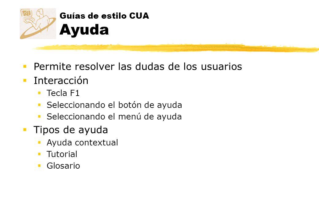 Guías de estilo CUA Ayuda Permite resolver las dudas de los usuarios Interacción Tecla F1 Seleccionando el botón de ayuda Seleccionando el menú de ayu