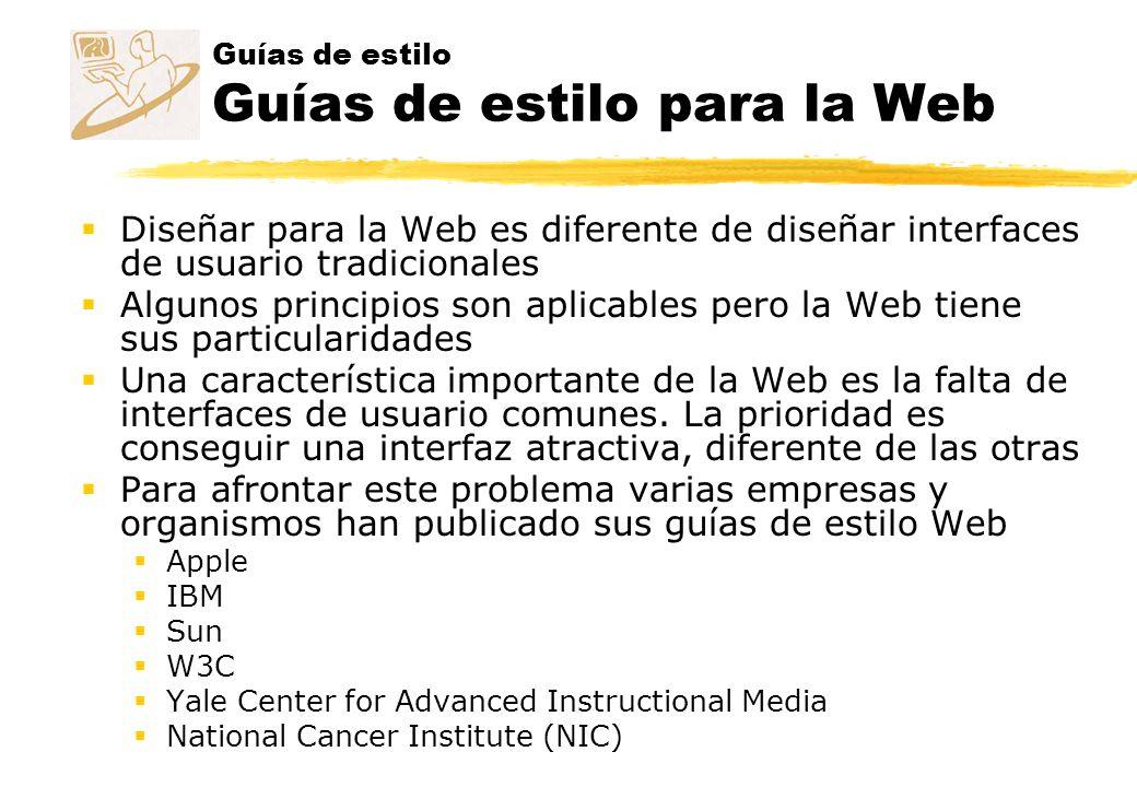 Guías de estilo Guías de estilo para la Web Diseñar para la Web es diferente de diseñar interfaces de usuario tradicionales Algunos principios son apl