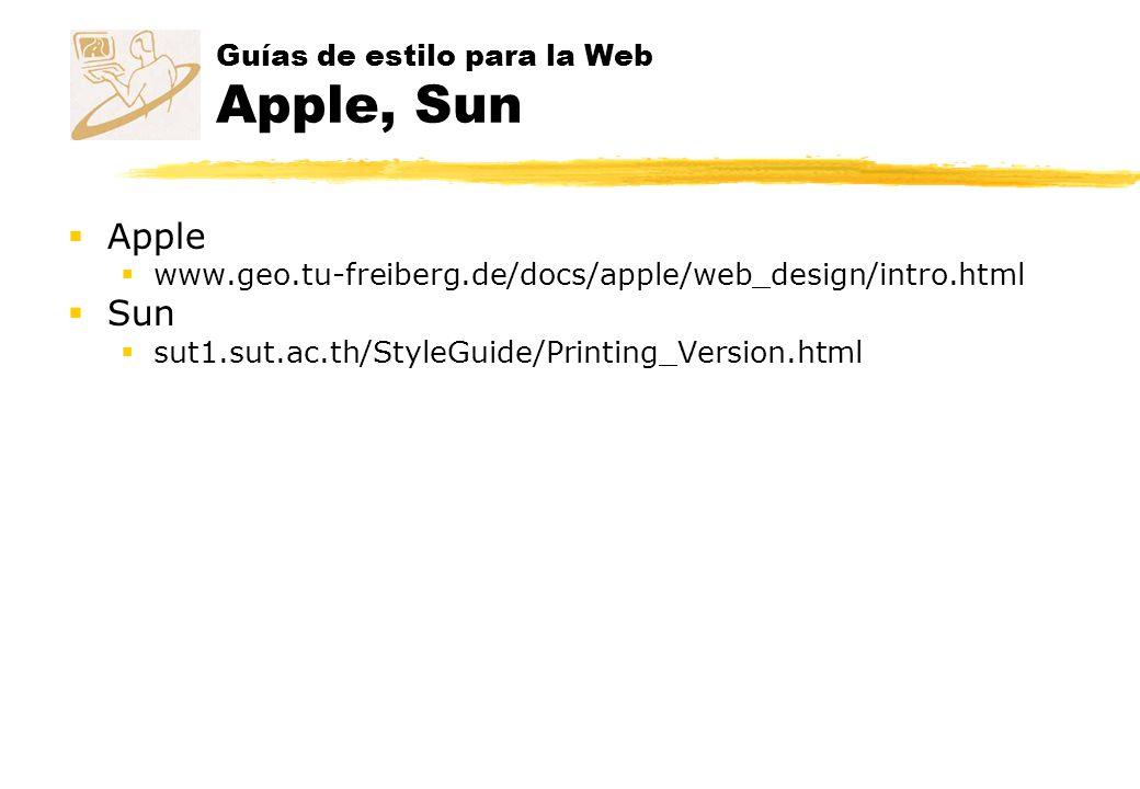 Guías de estilo para la Web Apple, Sun Apple www.geo.tu-freiberg.de/docs/apple/web_design/intro.html Sun sut1.sut.ac.th/StyleGuide/Printing_Version.ht