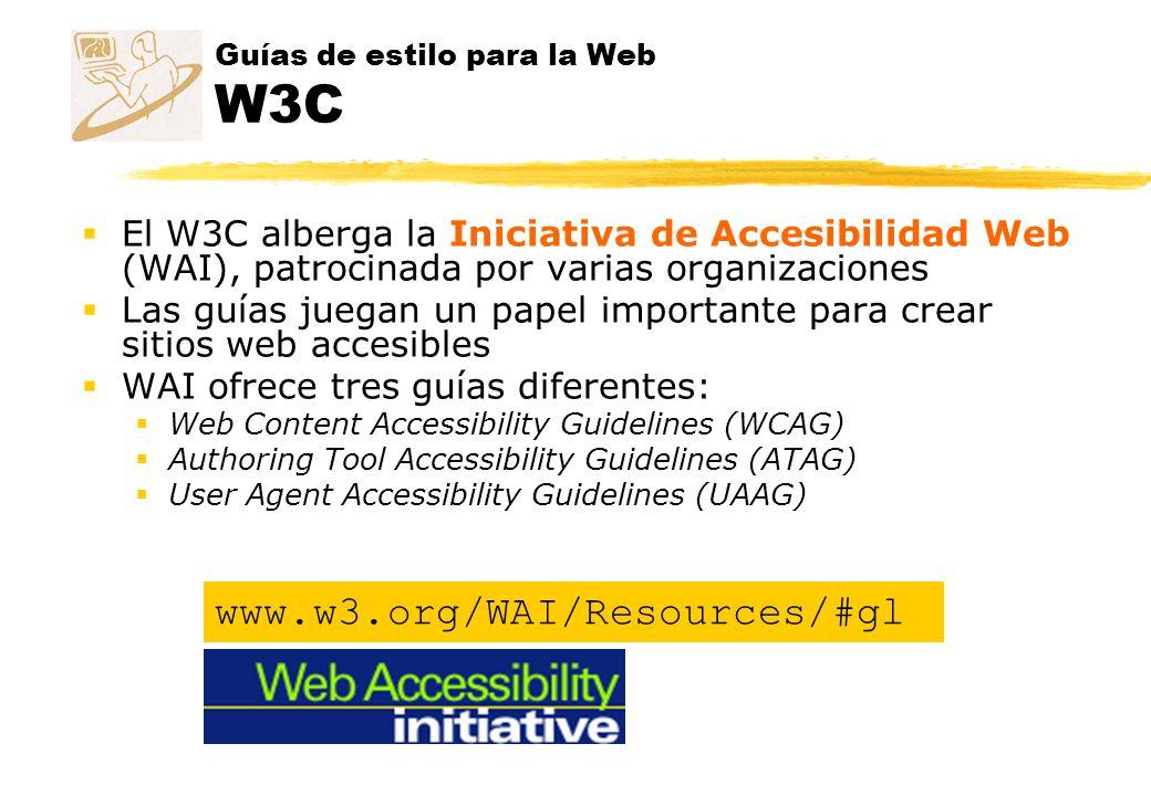 Guías de estilo para la Web W3C El W3C alberga la Iniciativa de Accesibilidad Web (WAI), patrocinada por varias organizaciones Las guías juegan un pap