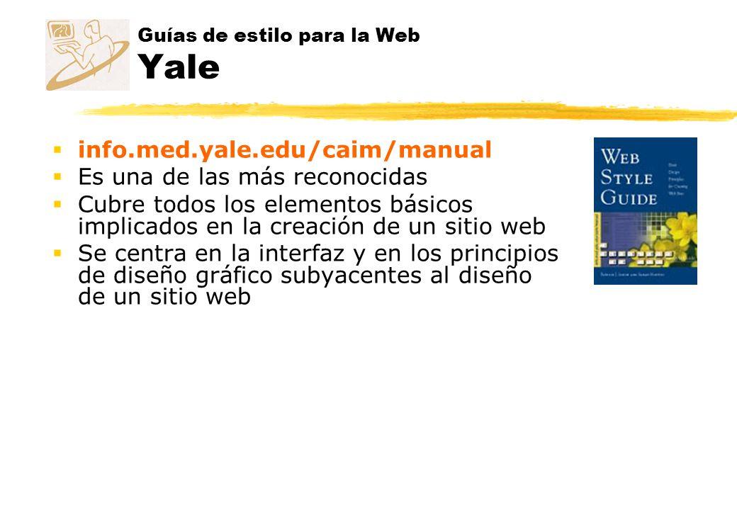 Guías de estilo para la Web Yale info.med.yale.edu/caim/manual Es una de las más reconocidas Cubre todos los elementos básicos implicados en la creaci