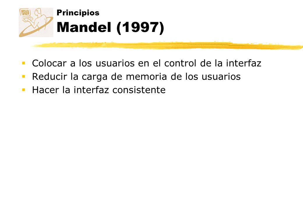 Principios Mandel (1997) Colocar a los usuarios en el control de la interfaz Reducir la carga de memoria de los usuarios Hacer la interfaz consistente