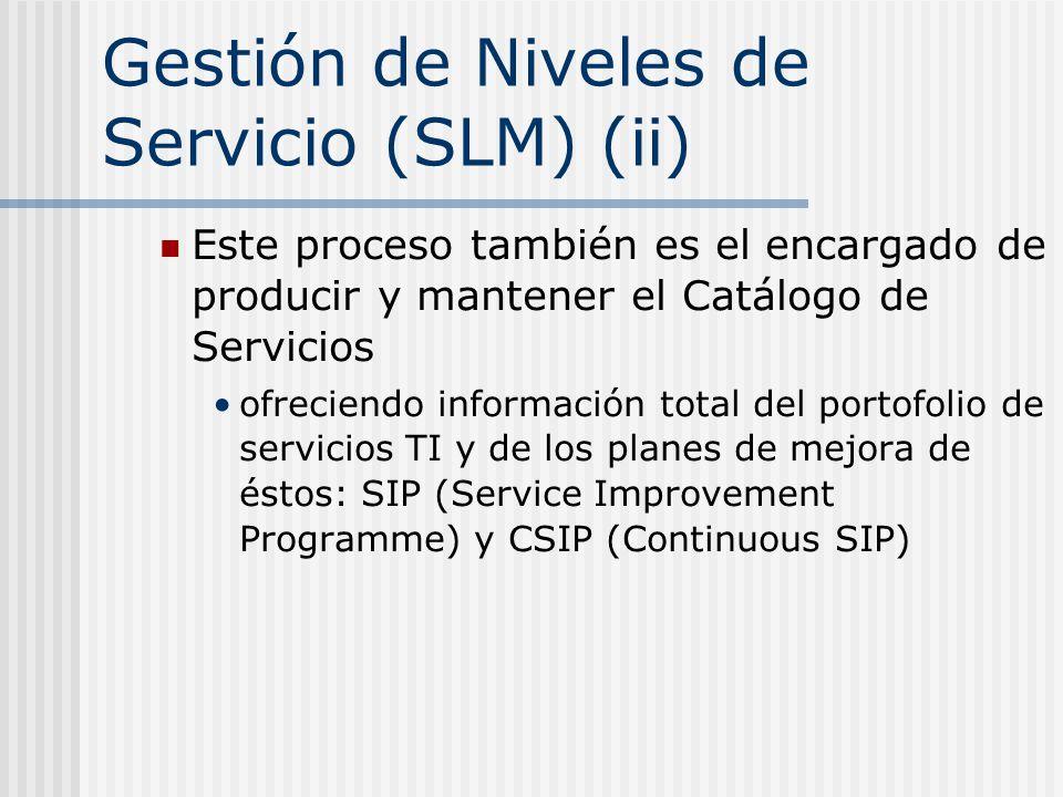 Gestión de Niveles de Servicio (SLM) (ii) Este proceso también es el encargado de producir y mantener el Catálogo de Servicios ofreciendo información