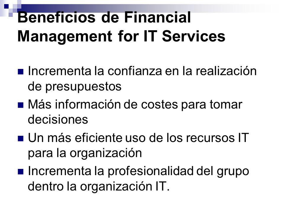 Beneficios de Financial Management for IT Services Incrementa la confianza en la realización de presupuestos Más información de costes para tomar deci