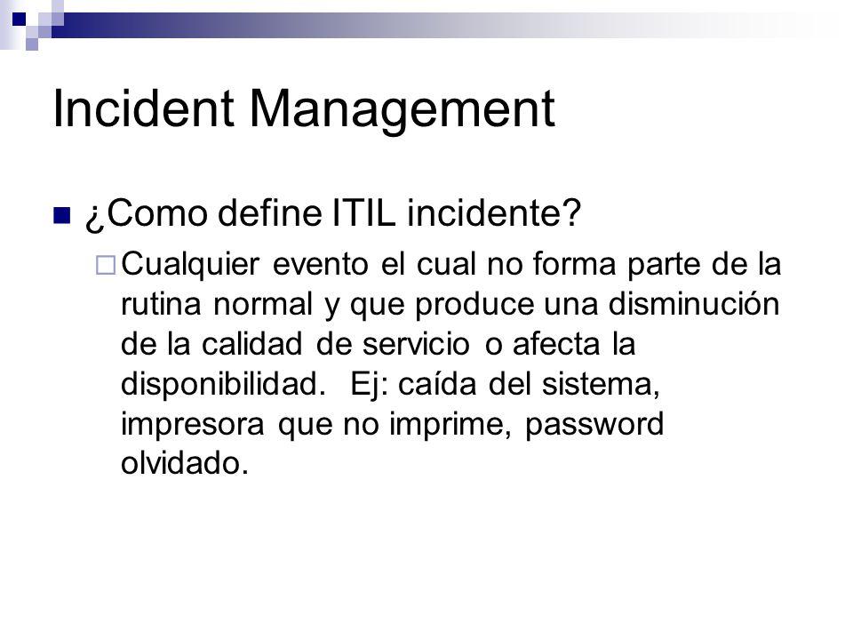 Incident Management ¿Como define ITIL incidente? Cualquier evento el cual no forma parte de la rutina normal y que produce una disminución de la calid