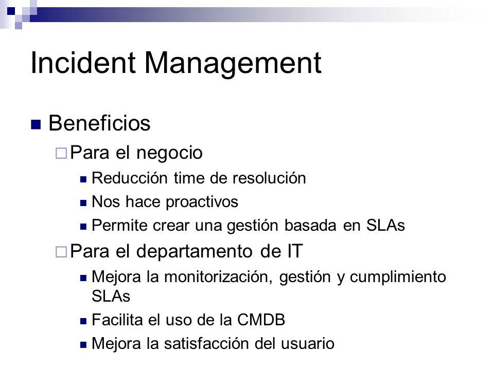 Incident Management Beneficios Para el negocio Reducción time de resolución Nos hace proactivos Permite crear una gestión basada en SLAs Para el depar