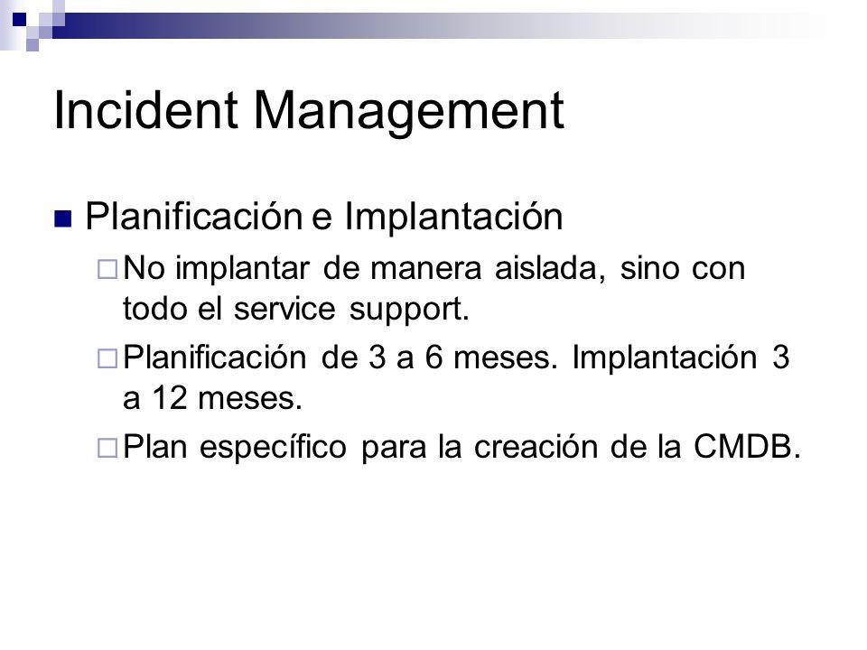 Incident Management Planificación e Implantación No implantar de manera aislada, sino con todo el service support. Planificación de 3 a 6 meses. Impla