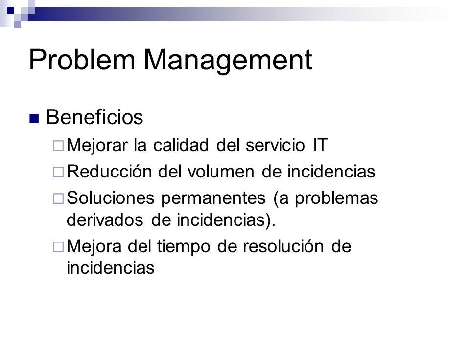 Problem Management Beneficios Mejorar la calidad del servicio IT Reducción del volumen de incidencias Soluciones permanentes (a problemas derivados de