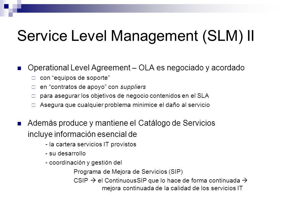 Service Level Management (SLM) II Operational Level Agreement – OLA es negociado y acordado con equipos de soporte en contratos de apoyo con suppliers