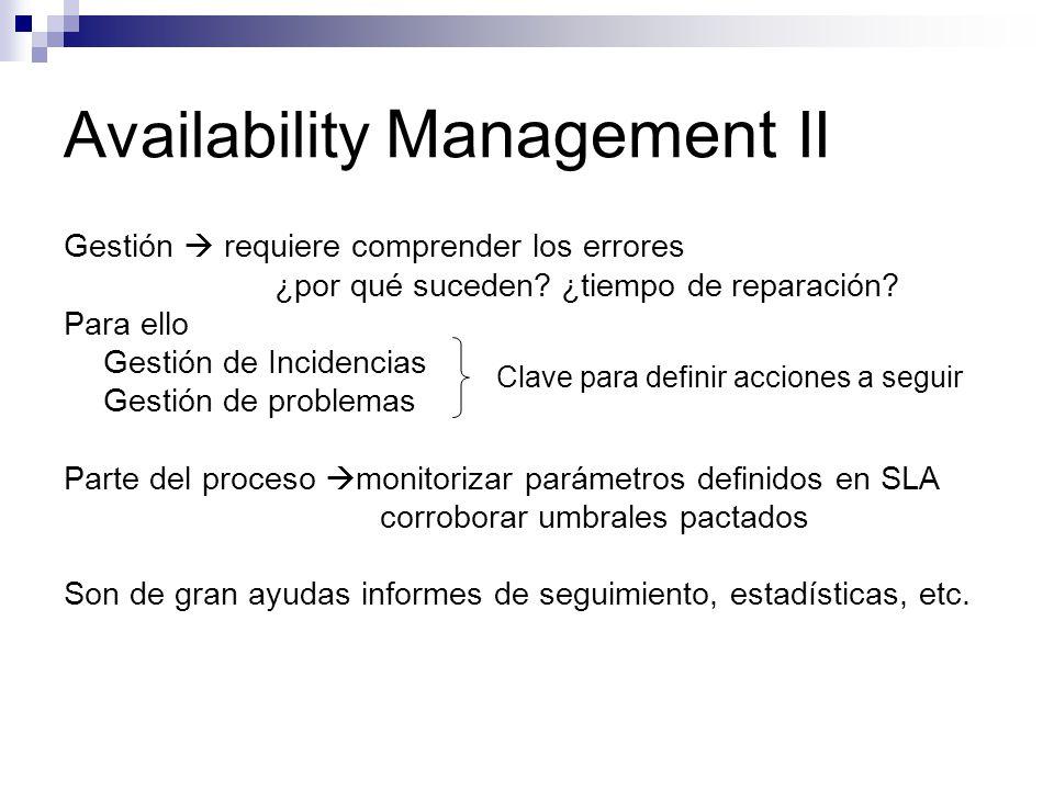 Availability III Elabora un amplio historial para responder con criterio y conocimiento Minimiza y aísla el impacto de un error imprevisible Utiliza como referencia los SLA cumplir los target del business
