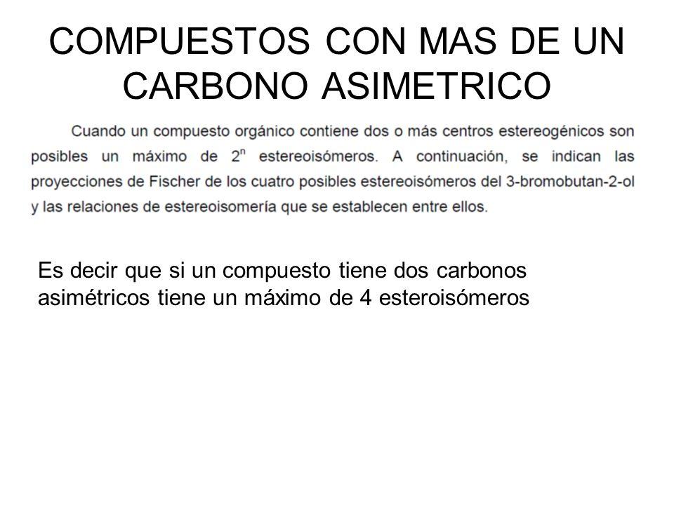 COMPUESTOS CON MAS DE UN CARBONO ASIMETRICO Es decir que si un compuesto tiene dos carbonos asimétricos tiene un máximo de 4 esteroisómeros