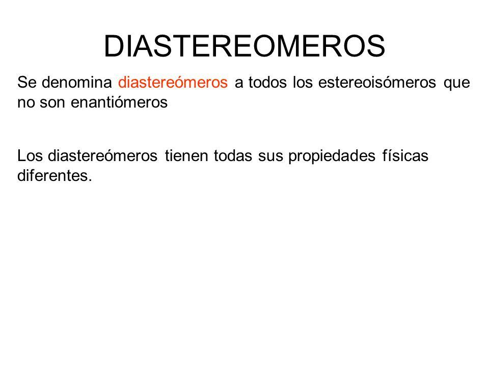 DIASTEREOMEROS Se denomina diastereómeros a todos los estereoisómeros que no son enantiómeros Los diastereómeros tienen todas sus propiedades físicas
