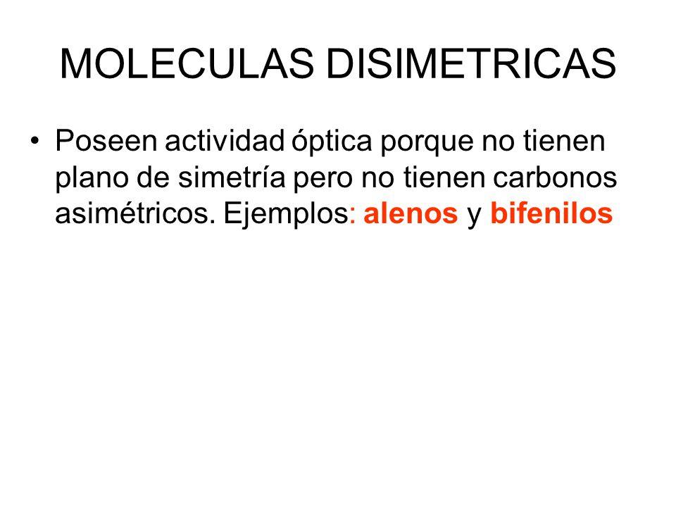 MOLECULAS DISIMETRICAS Poseen actividad óptica porque no tienen plano de simetría pero no tienen carbonos asimétricos. Ejemplos: alenos y bifenilos
