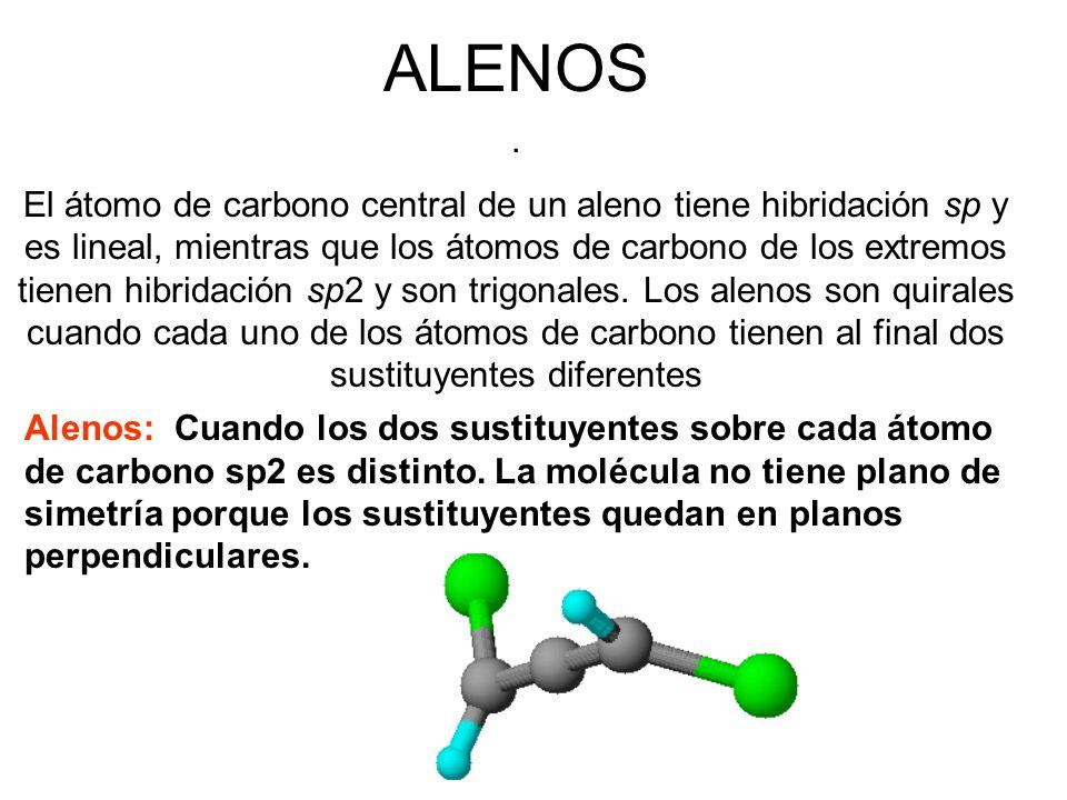ALENOS. El átomo de carbono central de un aleno tiene hibridación sp y es lineal, mientras que los átomos de carbono de los extremos tienen hibridació