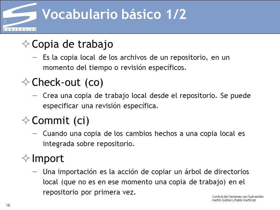 Control de Versiones con Subversión Martín Gaitán y Pablo Martínez 18 Vocabulario básico 1/2 Copia de trabajo Es la copia local de los archivos de un