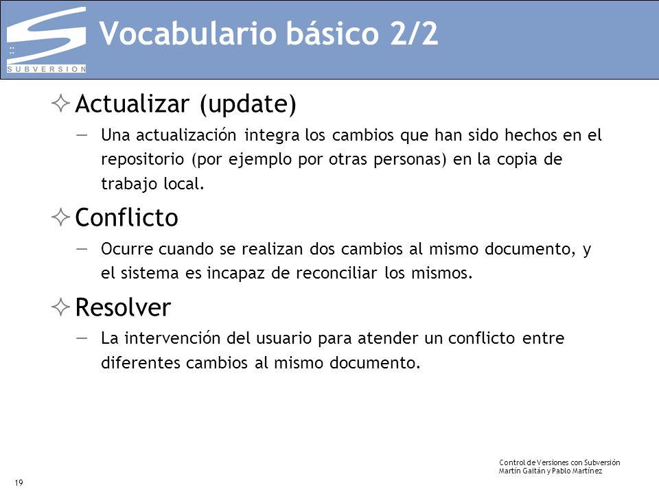 Control de Versiones con Subversión Martín Gaitán y Pablo Martínez 19 Vocabulario básico 2/2 Actualizar (update) Una actualización integra los cambios