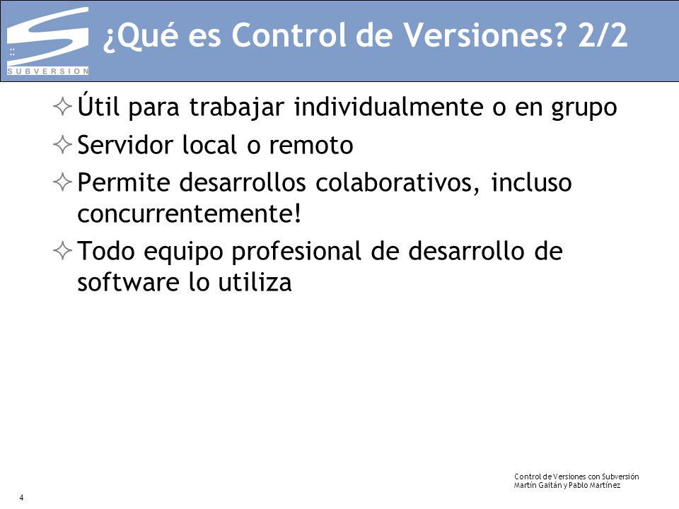Control de Versiones con Subversión Martín Gaitán y Pablo Martínez 4 ¿Qué es Control de Versiones? 2/2 Útil para trabajar individualmente o en grupo S