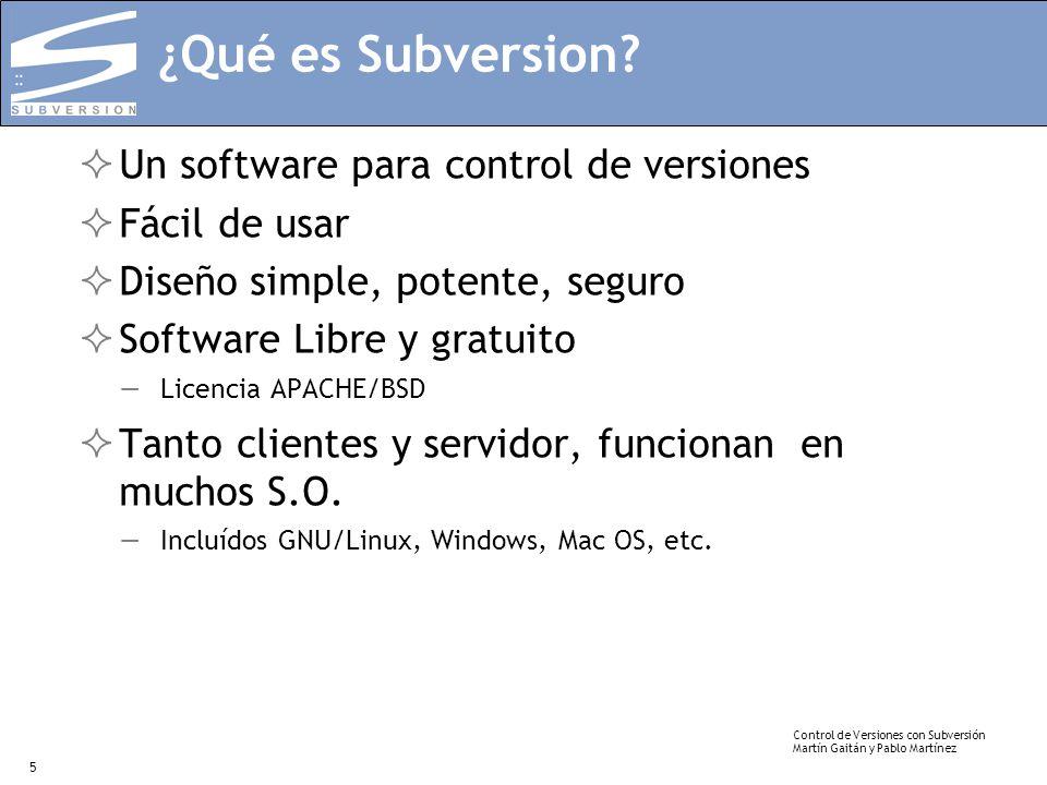 Control de Versiones con Subversión Martín Gaitán y Pablo Martínez 5 ¿Qué es Subversion? Un software para control de versiones Fácil de usar Diseño si