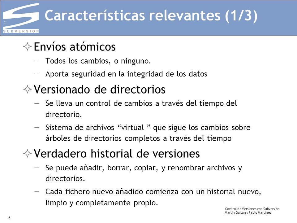 Control de Versiones con Subversión Martín Gaitán y Pablo Martínez 6 Características relevantes (1/3) Envíos atómicos Todos los cambios, o ninguno. Ap