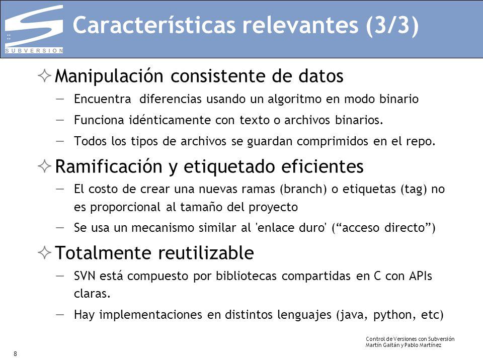 Control de Versiones con Subversión Martín Gaitán y Pablo Martínez 8 Características relevantes (3/3) Manipulación consistente de datos Encuentra dife