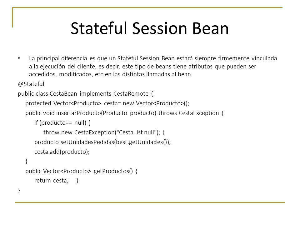 La principal diferencia es que un Stateful Session Bean estará siempre firmemente vinculada a la ejecución del cliente, es decir, este tipo de beans t