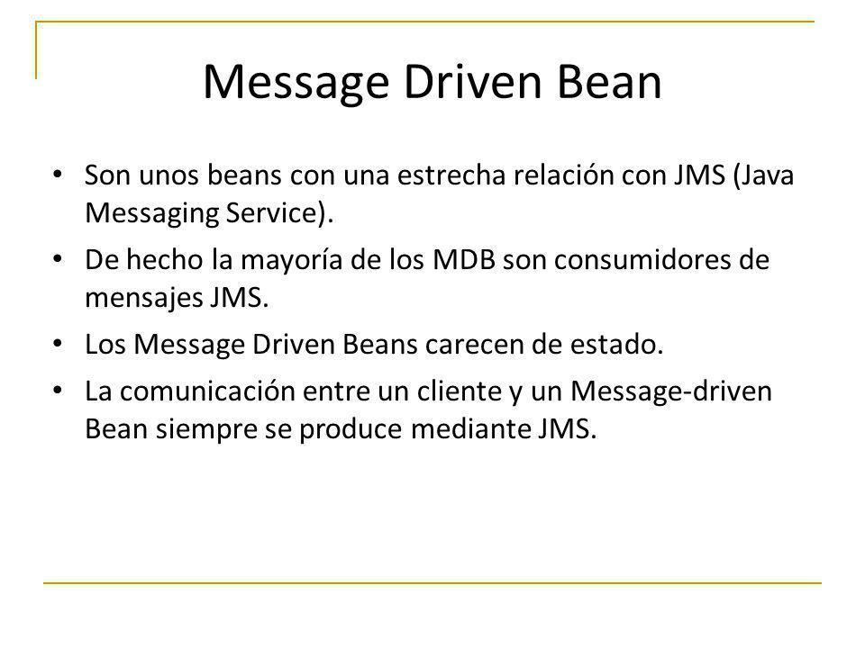 Son unos beans con una estrecha relación con JMS (Java Messaging Service). De hecho la mayoría de los MDB son consumidores de mensajes JMS. Los Messag