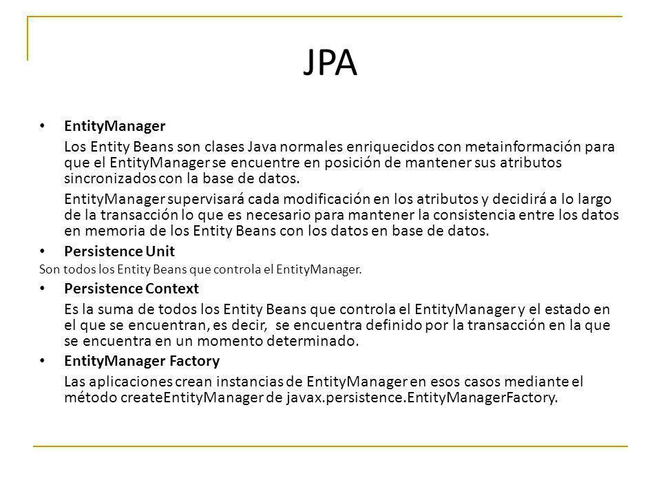 JPA EntityManager Los Entity Beans son clases Java normales enriquecidos con metainformación para que el EntityManager se encuentre en posición de man