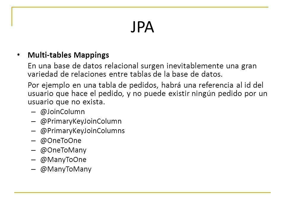 JPA Multi-tables Mappings En una base de datos relacional surgen inevitablemente una gran variedad de relaciones entre tablas de la base de datos. Por