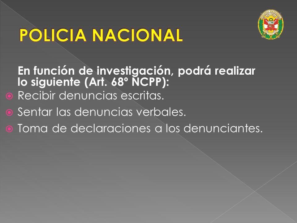 En función de investigación, podrá realizar lo siguiente: Cumplir los mandatos del Ministerio Publico. (art. 60º NCPP) Presentar informes de su actuac