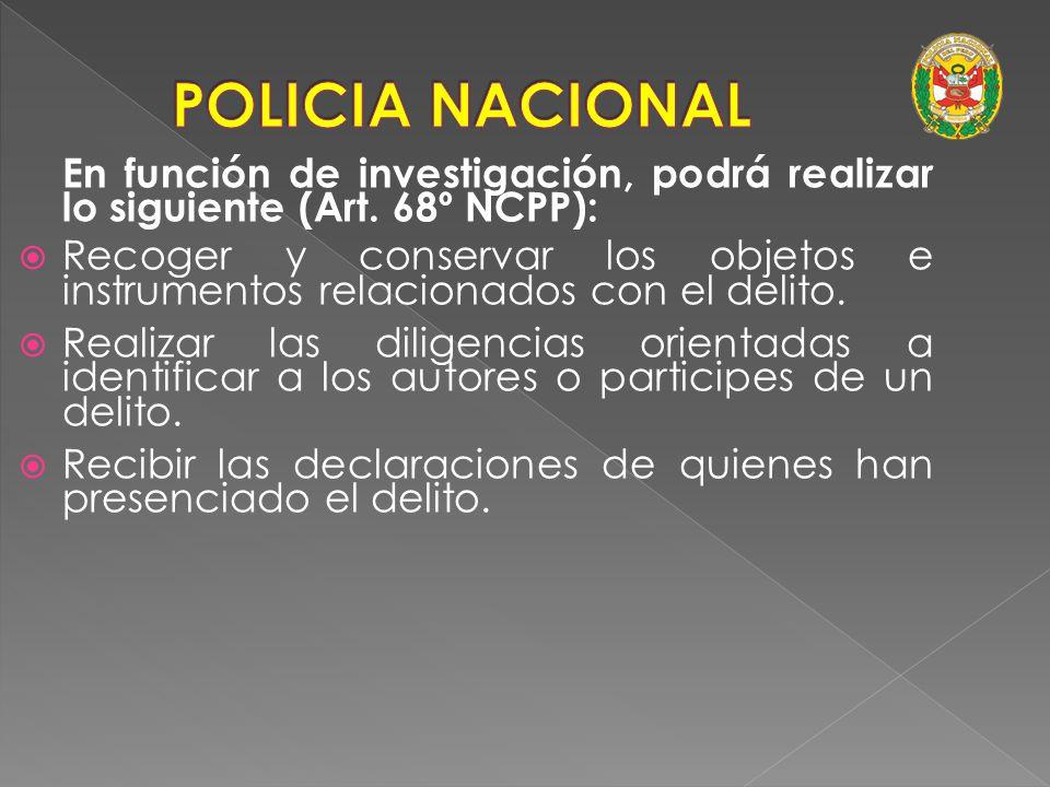 En función de investigación, podrá realizar lo siguiente (Art. 68º NCPP): Vigilar y proteger el lugar donde se ha producido un ilícito, a fin de que n