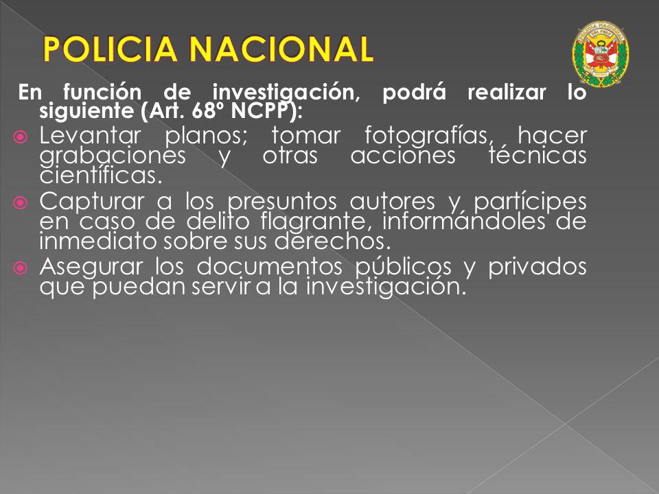 En función de investigación, podrá realizar lo siguiente (Art. 68º NCPP): Recoger y conservar los objetos e instrumentos relacionados con el delito. R