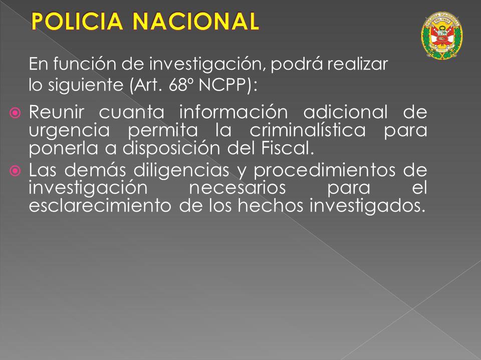 En función de investigación, podrá realizar lo siguiente (Art. 68º NCPP): Allanar locales de uso público. Realizar los secuestros e incautaciones nece