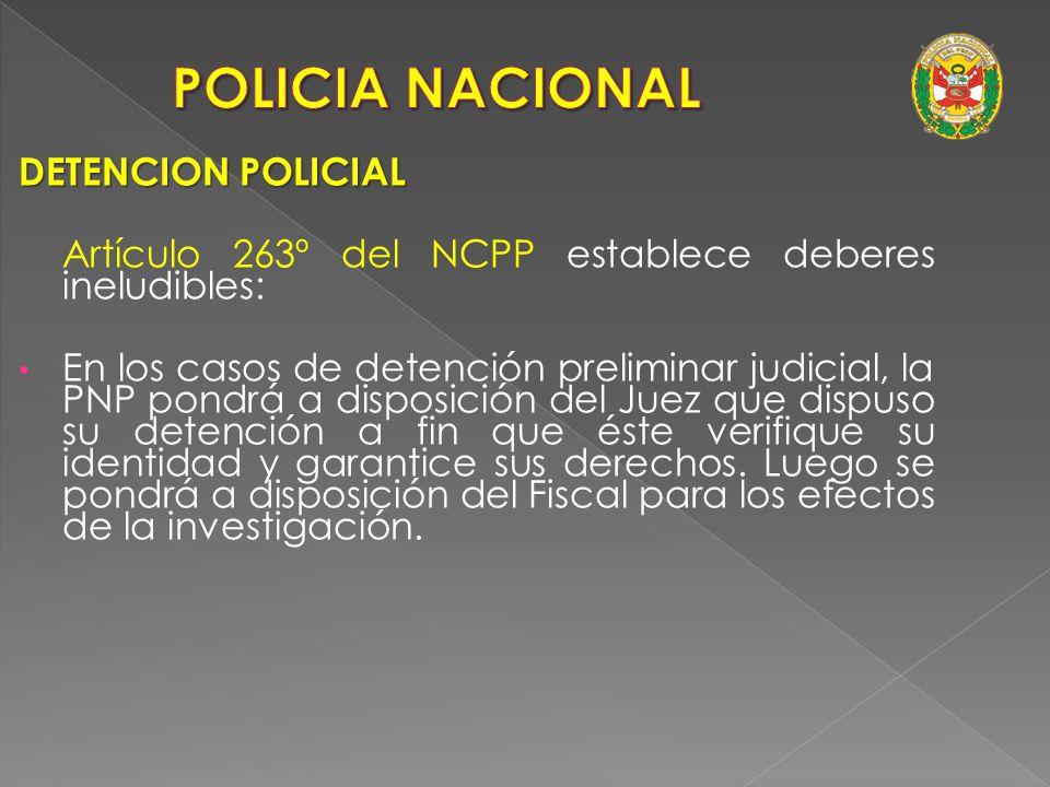 DETENCION POLICIAL Artículo 263º del NCPP establece deberes ineludibles: Informar al detenido el delito que se le atribuye y comunicarlo de inmediato