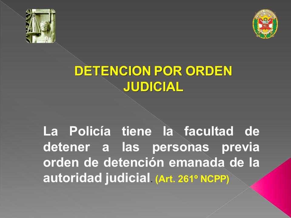 DETENCION POLICIAL Artículo 263º del NCPP establece deberes ineludibles: En los casos de detención preliminar judicial, la PNP pondrá a disposición de