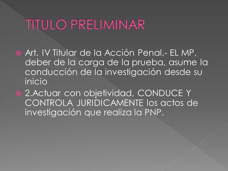 Principio de Separación de roles: PNP investigación de campo y técnica. El MP conduce jurídicamente Inv.Delito. Al ser titular de la acción penal. El
