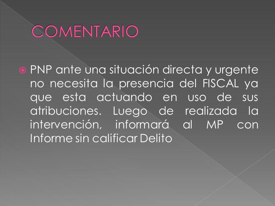 (Art. 331º NCPP) Actuación Policial: 1. Tan pronto la PNP tenga noticia de la comisión de un delito, lo pondrá en conocimiento del M.P. por la vía más