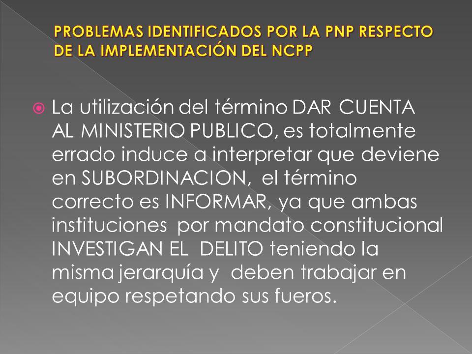 ALGUNOS FISCALES, AL HABER RECIBIDO DEMASIADAS FACULTADES EN DESMEDRO DE LA PNP, ASUMEN TRATO VERTICAL Y DE SUBORDINACION DIRECTA DEL PERSONAL POLICIA