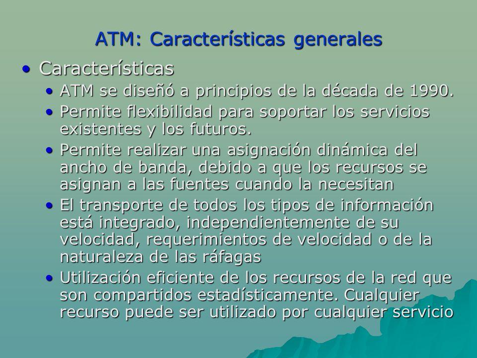 ATM: Características generales CaracterísticasCaracterísticas ATM se diseñó a principios de la década de 1990.ATM se diseñó a principios de la década de 1990.