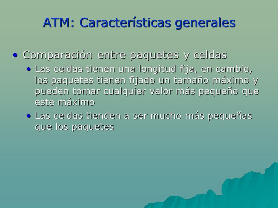 ATM: Características generales Comparación entre paquetes y celdasComparación entre paquetes y celdas Las celdas tienen una longitud fija, en cambio,