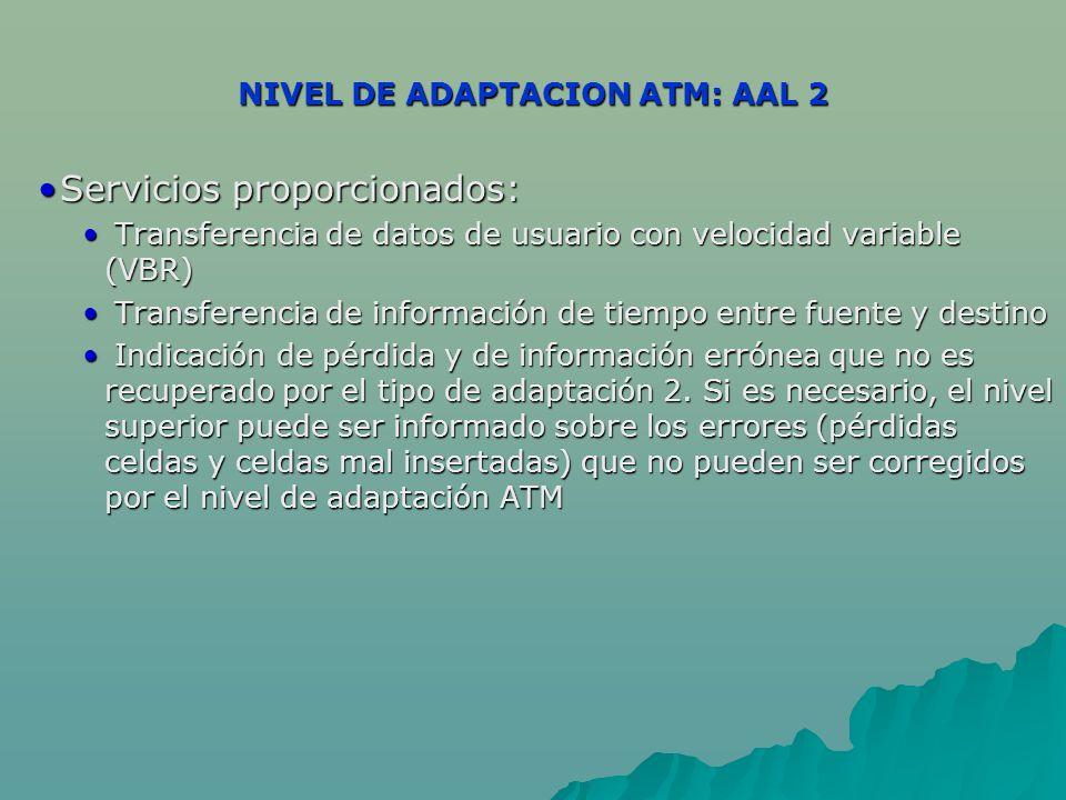 NIVEL DE ADAPTACION ATM: AAL 2 Servicios proporcionados:Servicios proporcionados: Transferencia de datos de usuario con velocidad variable (VBR) Trans